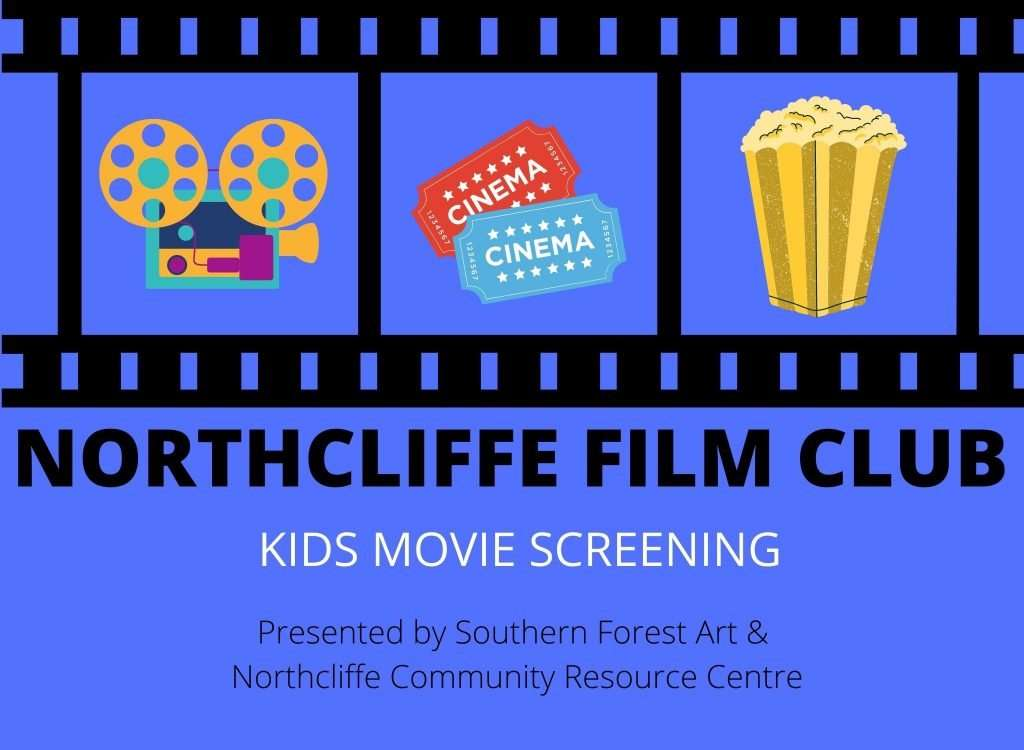 Northcliffe Film Club - film screening for kids presnted by Southern Forest Arts & Northcliffe Community Resource Centre