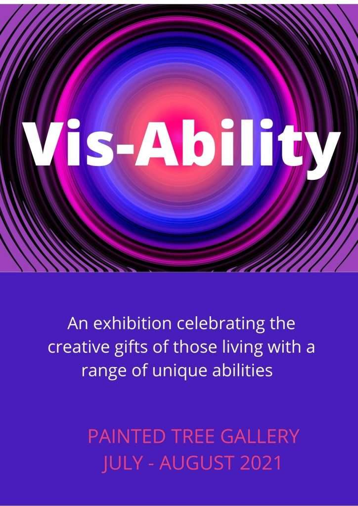 Vis-Ability - a celebration of all abilities creativity at the painted Tree gallery in July-August 2021 hosted by Southern Forest arts