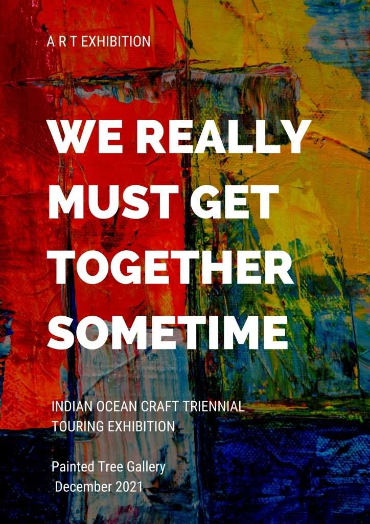 We really must get together sometime - a touring exhibitio as part of the  Indian oceans craft Triennial - held at the Painted Tree gallery in December 2021 - hosted by Southern Forest Arts