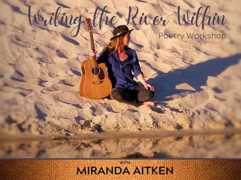 Writing the River Within - with Miranda Aitken (FLYER) Northcliffe poetry workshop